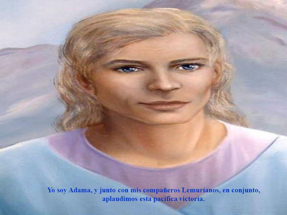 Yo soy Adama, y junto con mis compañeros Lemurianos, en conjunto, aplaudimos esta pacífica victoria.