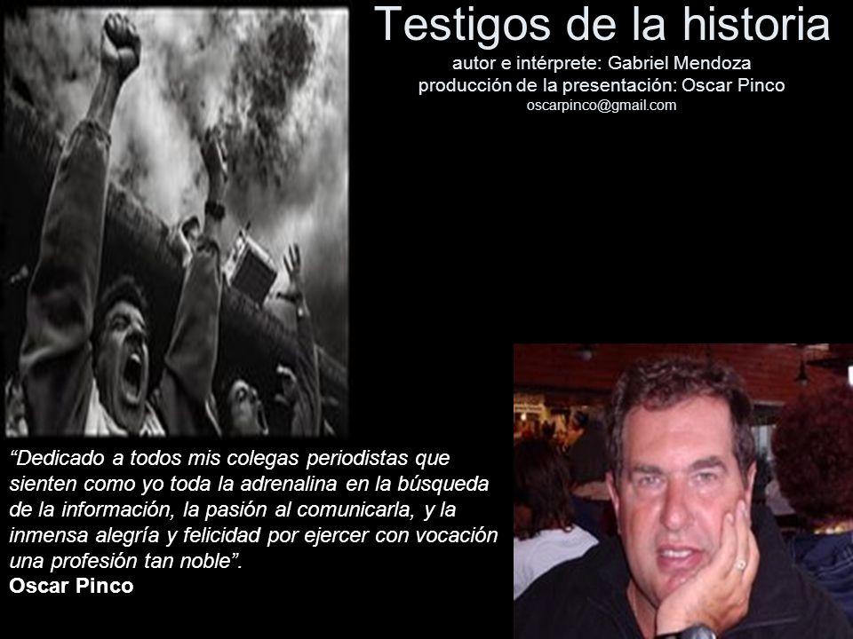 Testigos de la historia autor e intérprete: Gabriel Mendoza producción de la presentación: Oscar Pinco oscarpinco@gmail.com