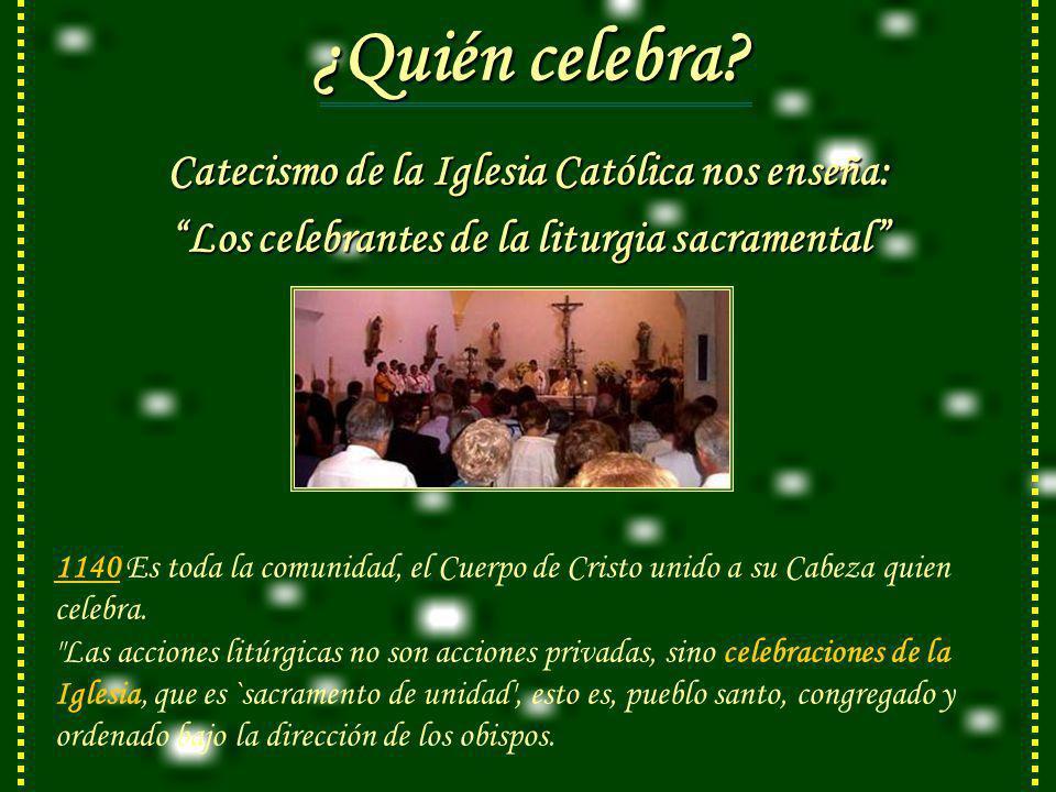 ¿Quién celebra Catecismo de la Iglesia Católica nos enseña: