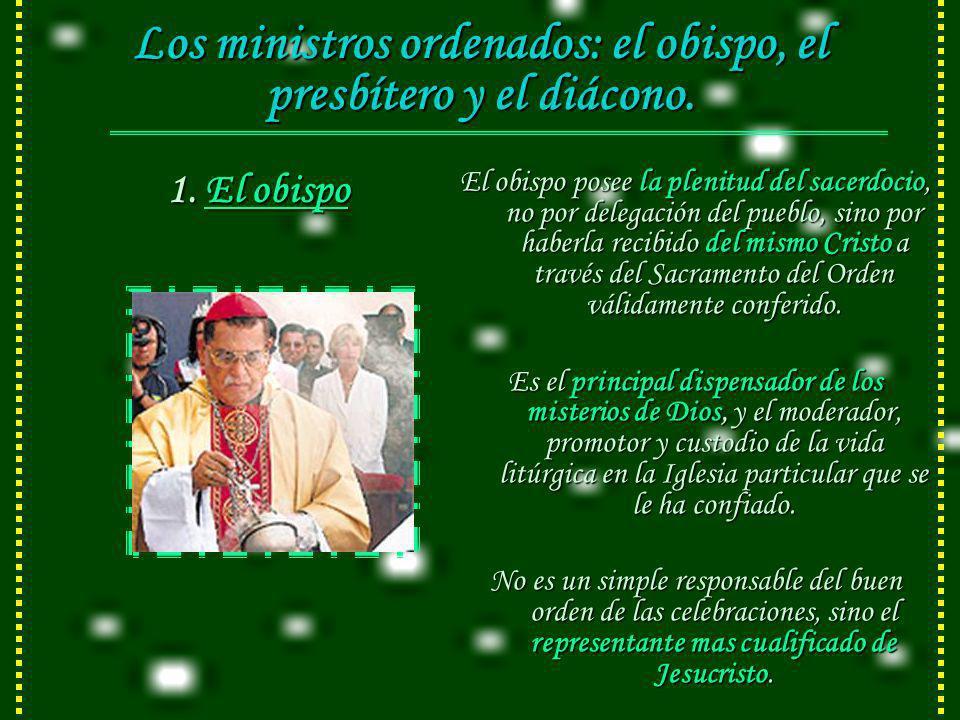 Los ministros ordenados: el obispo, el presbítero y el diácono.
