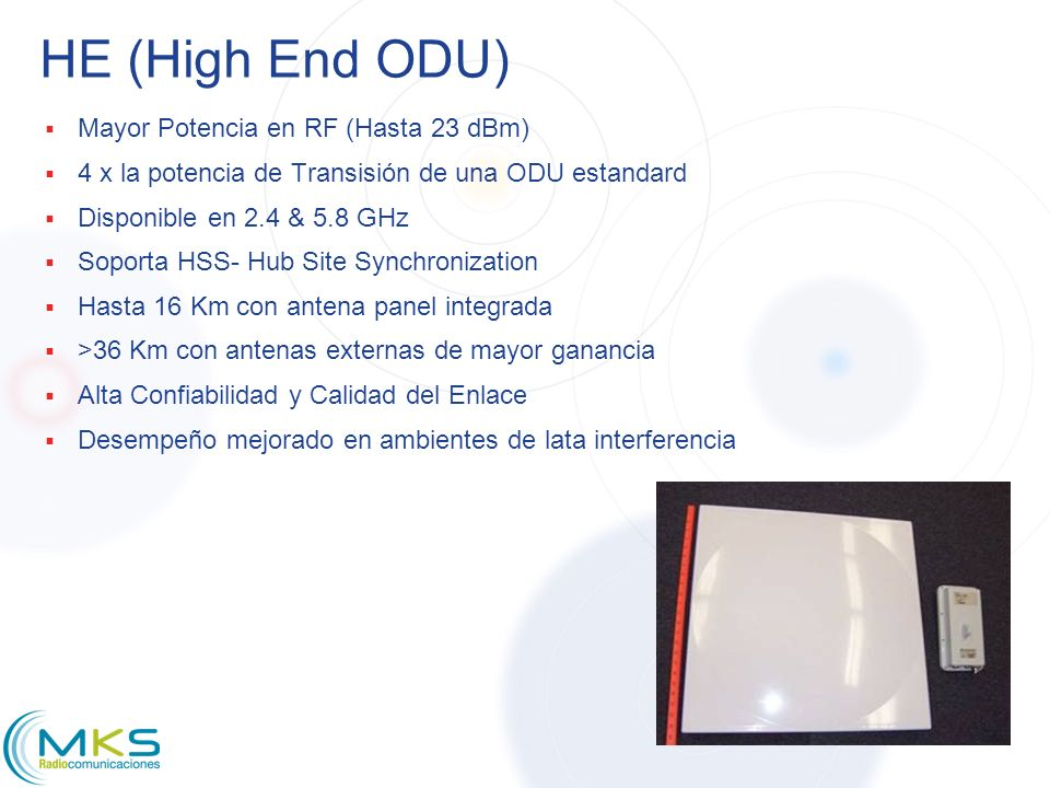 HE (High End ODU) Mayor Potencia en RF (Hasta 23 dBm)
