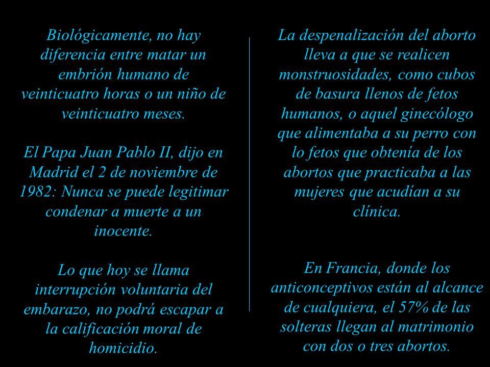 Biológicamente, no hay diferencia entre matar un embrión humano de veinticuatro horas o un niño de veinticuatro meses.