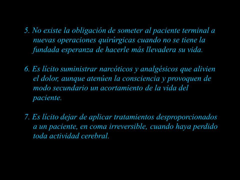 5. No existe la obligación de someter al paciente terminal a nuevas operaciones quirúrgicas cuando no se tiene la fundada esperanza de hacerle más llevadera su vida.