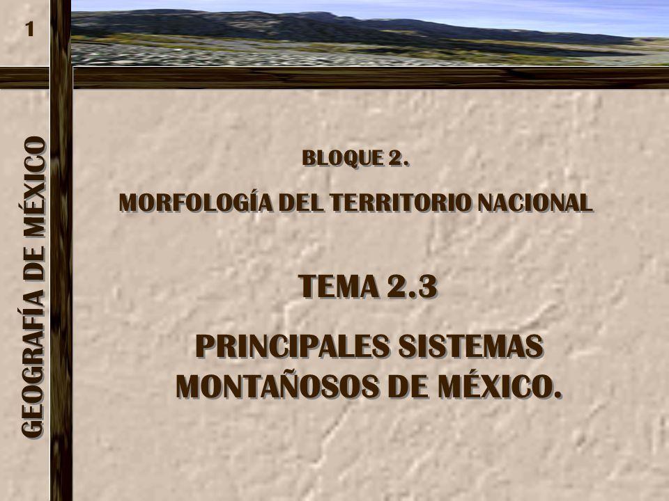 TEMA 2.3 PRINCIPALES SISTEMAS MONTAÑOSOS DE MÉXICO.