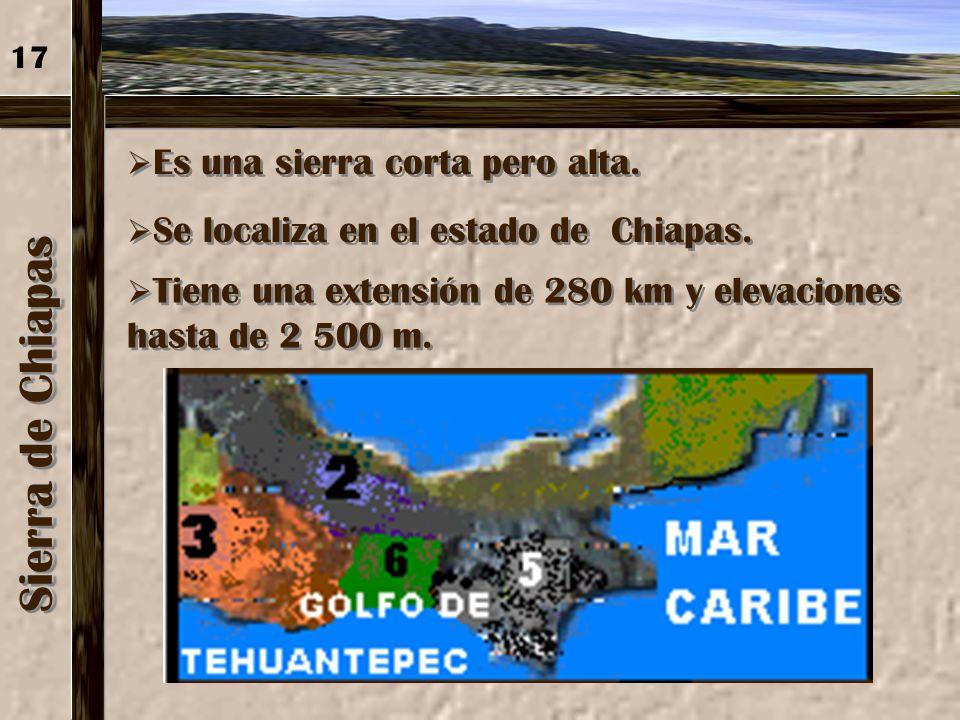 Sierra de Chiapas 17 Es una sierra corta pero alta.