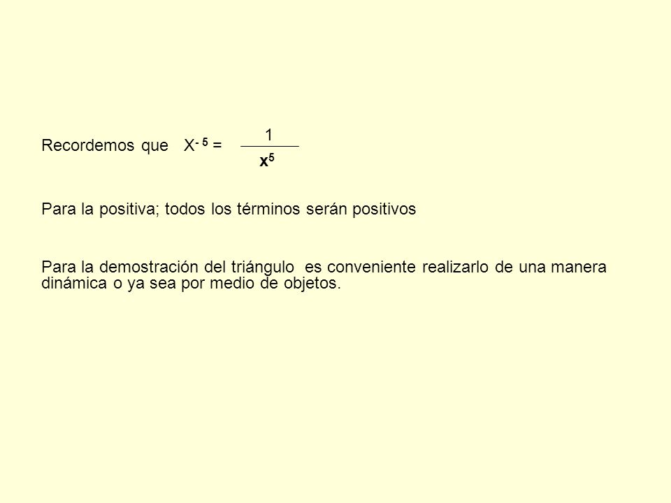 Recordemos que Para la positiva; todos los términos serán positivos. X- 5 = 1. x5.