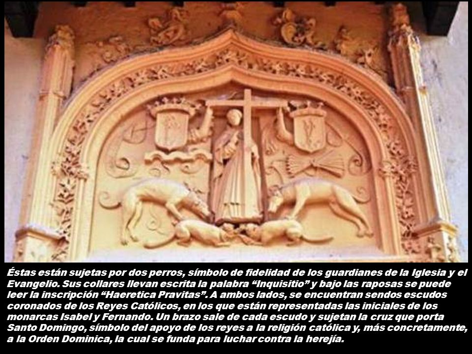 Éstas están sujetas por dos perros, símbolo de fidelidad de los guardianes de la Iglesia y el Evangelio.