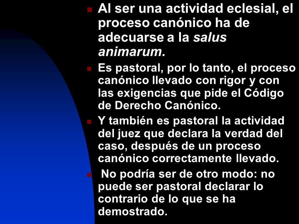 Al ser una actividad eclesial, el proceso canónico ha de adecuarse a la salus animarum.