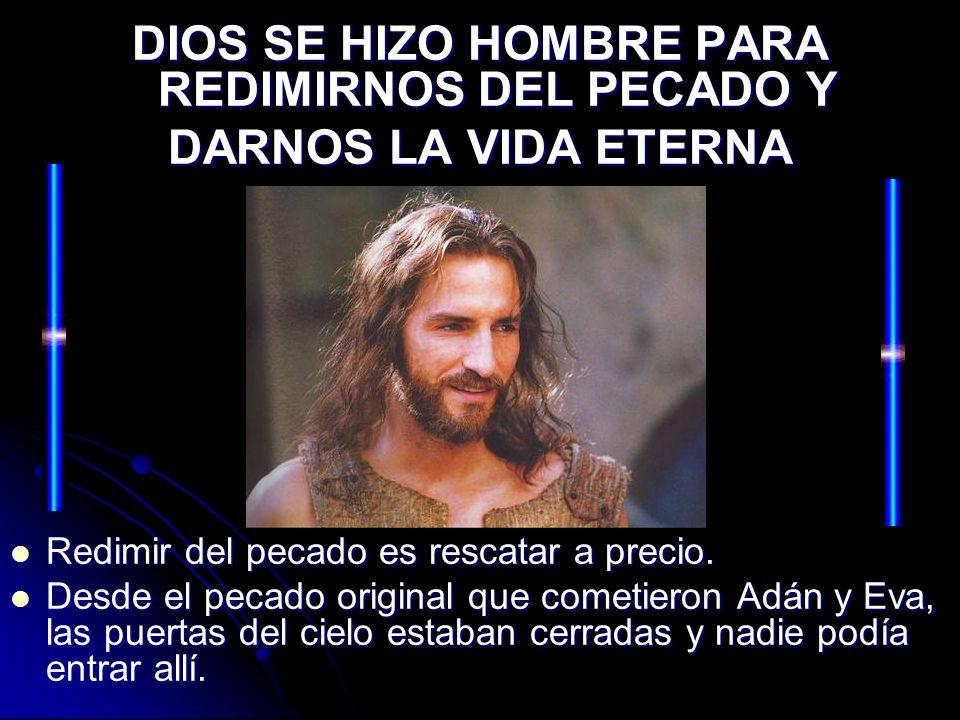 DIOS SE HIZO HOMBRE PARA REDIMIRNOS DEL PECADO Y