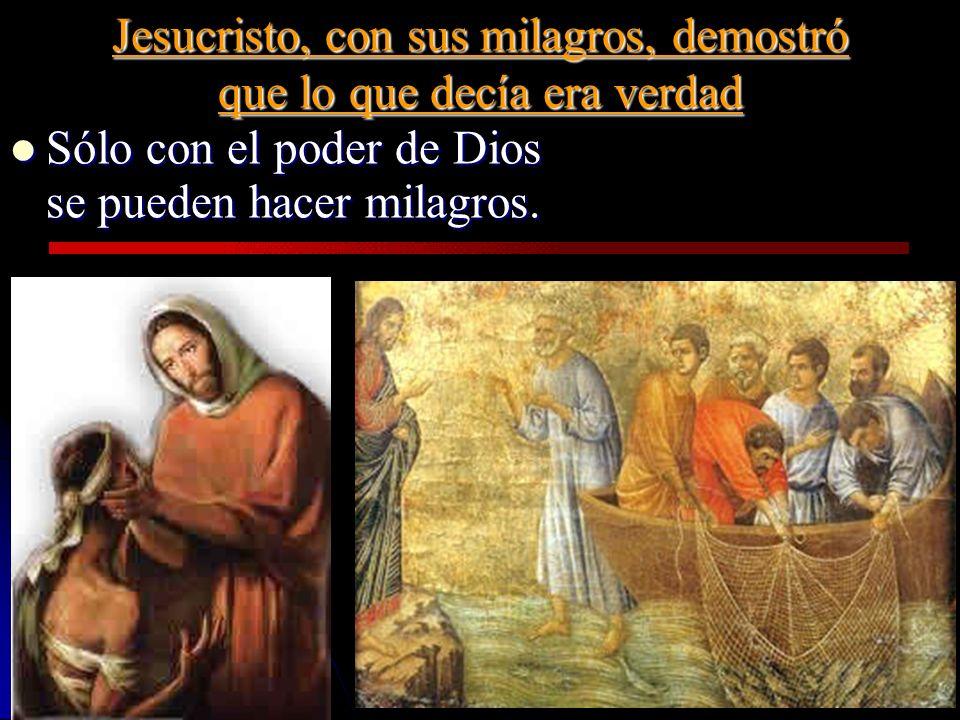 Jesucristo, con sus milagros, demostró que lo que decía era verdad