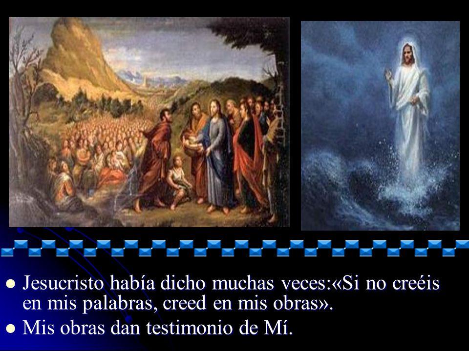 Jesucristo había dicho muchas veces:«Si no creéis en mis palabras, creed en mis obras».