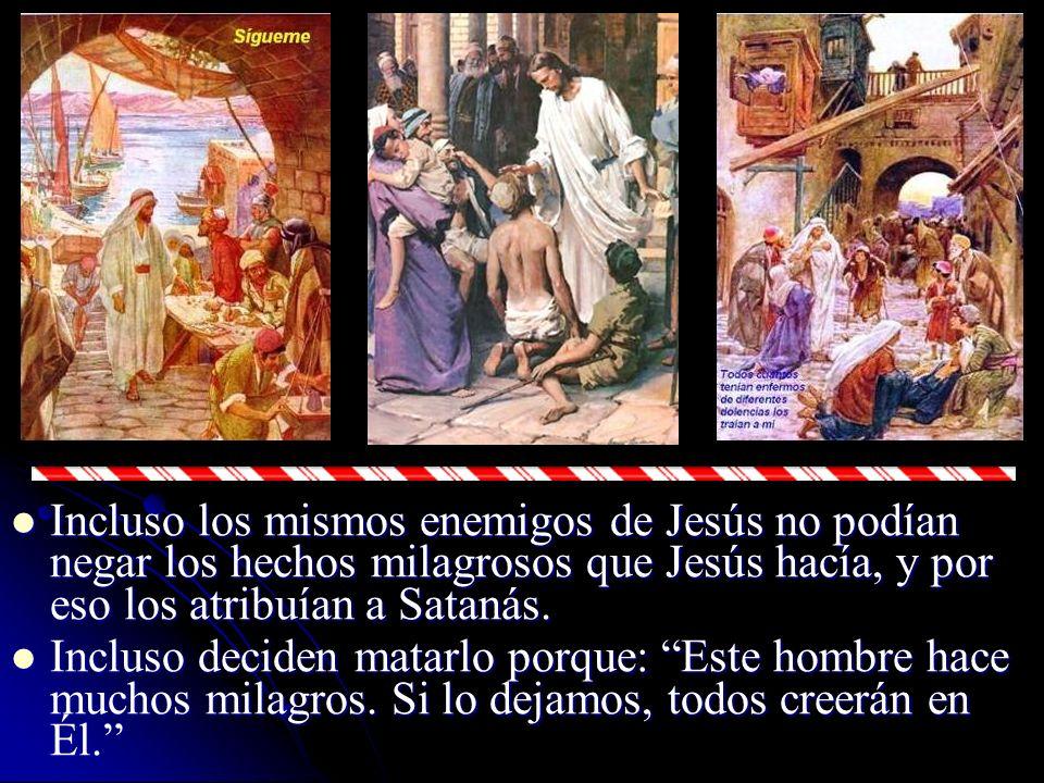 Incluso los mismos enemigos de Jesús no podían negar los hechos milagrosos que Jesús hacía, y por eso los atribuían a Satanás.
