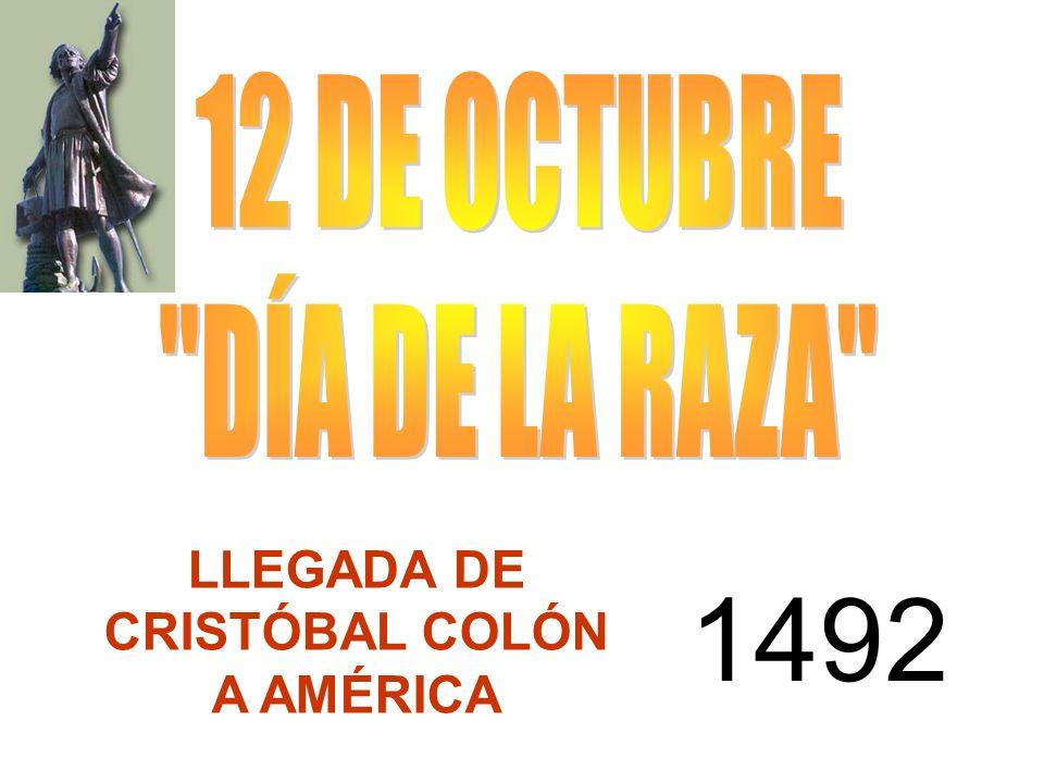 1492 12 DE OCTUBRE DÍA DE LA RAZA LLEGADA DE CRISTÓBAL COLÓN