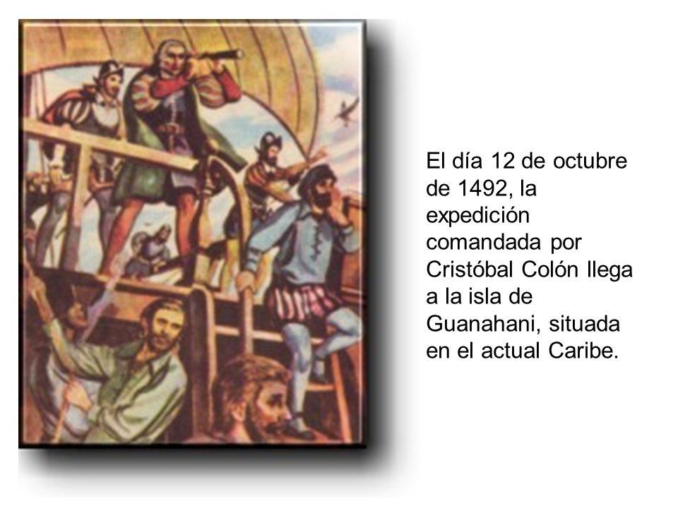 El día 12 de octubre de 1492, la expedición comandada por Cristóbal Colón llega a la isla de Guanahani, situada en el actual Caribe.