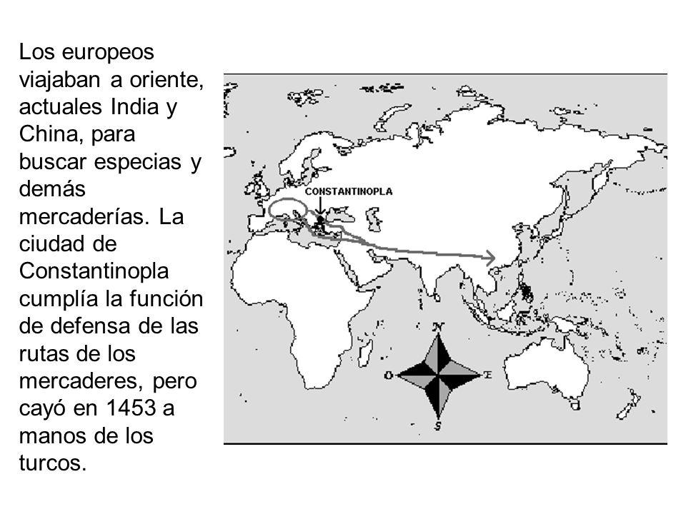 Los europeos viajaban a oriente, actuales India y China, para buscar especias y demás mercaderías.