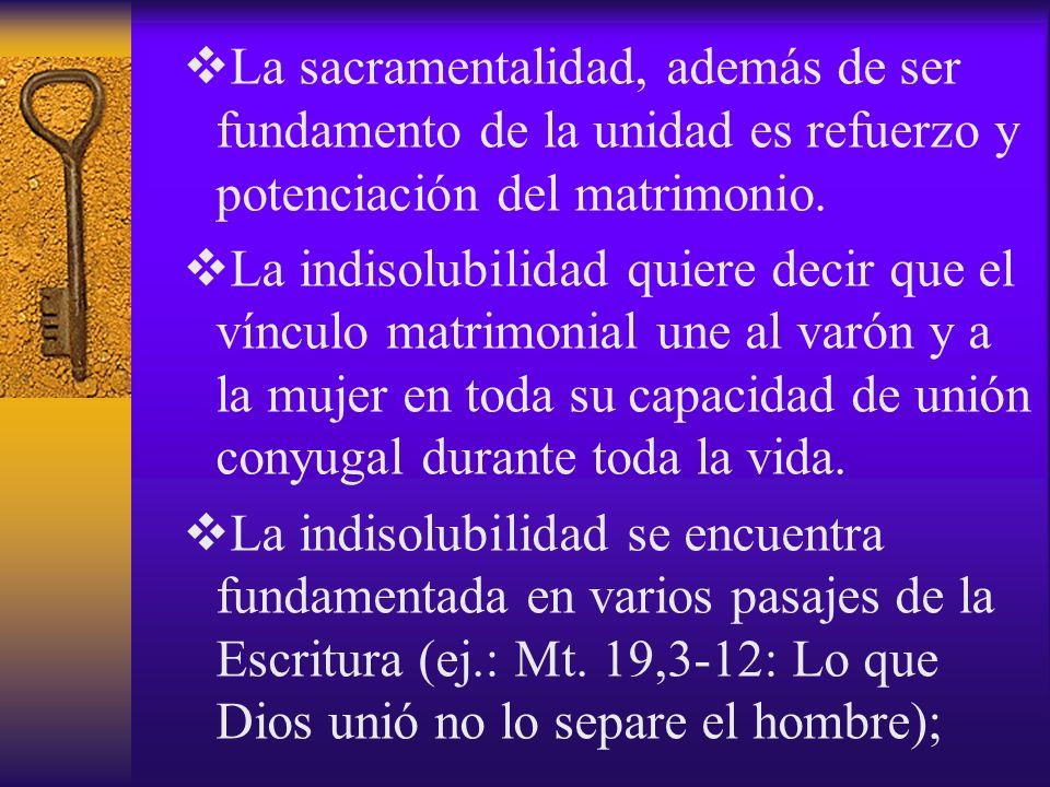 La sacramentalidad, además de ser fundamento de la unidad es refuerzo y potenciación del matrimonio.