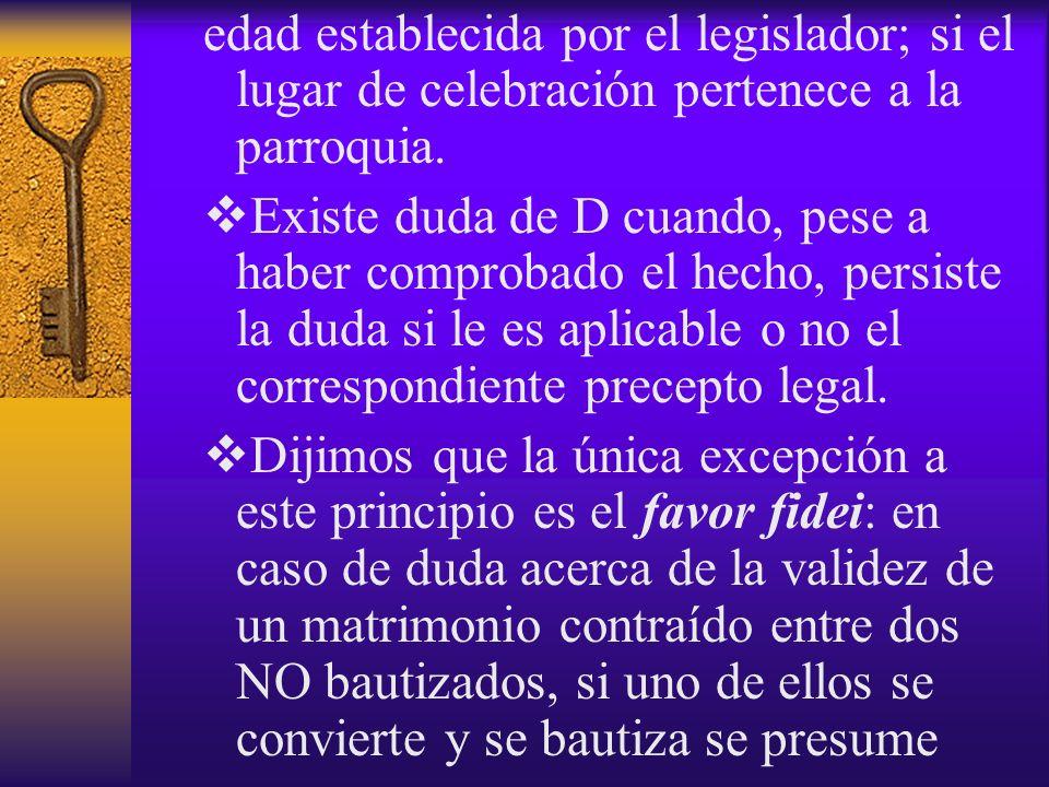 edad establecida por el legislador; si el lugar de celebración pertenece a la parroquia.