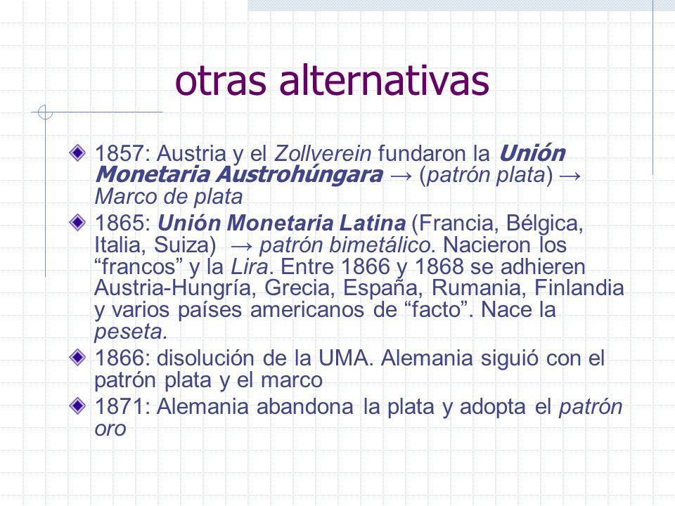 otras alternativas 1857: Austria y el Zollverein fundaron la Unión Monetaria Austrohúngara → (patrón plata) → Marco de plata.