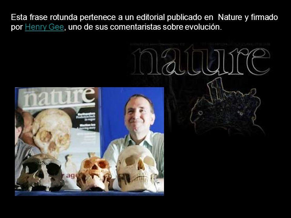 Esta frase rotunda pertenece a un editorial publicado en Nature y firmado por Henry Gee, uno de sus comentaristas sobre evolución.