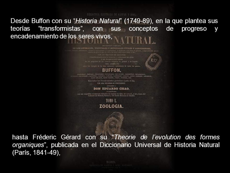 Desde Buffon con su Historia Natural (1749-89), en la que plantea sus teorías transformistas , con sus conceptos de progreso y encadenamiento de los seres vivos,
