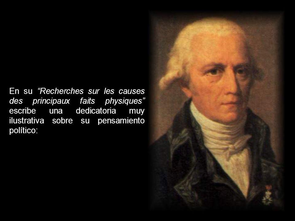 En su Recherches sur les causes des principaux faits physiques escribe una dedicatoria muy ilustrativa sobre su pensamiento político: