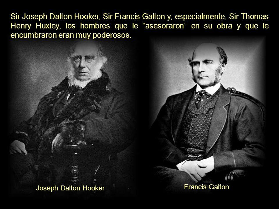 Sir Joseph Dalton Hooker, Sir Francis Galton y, especialmente, Sir Thomas Henry Huxley, los hombres que le asesoraron en su obra y que le encumbraron eran muy poderosos.