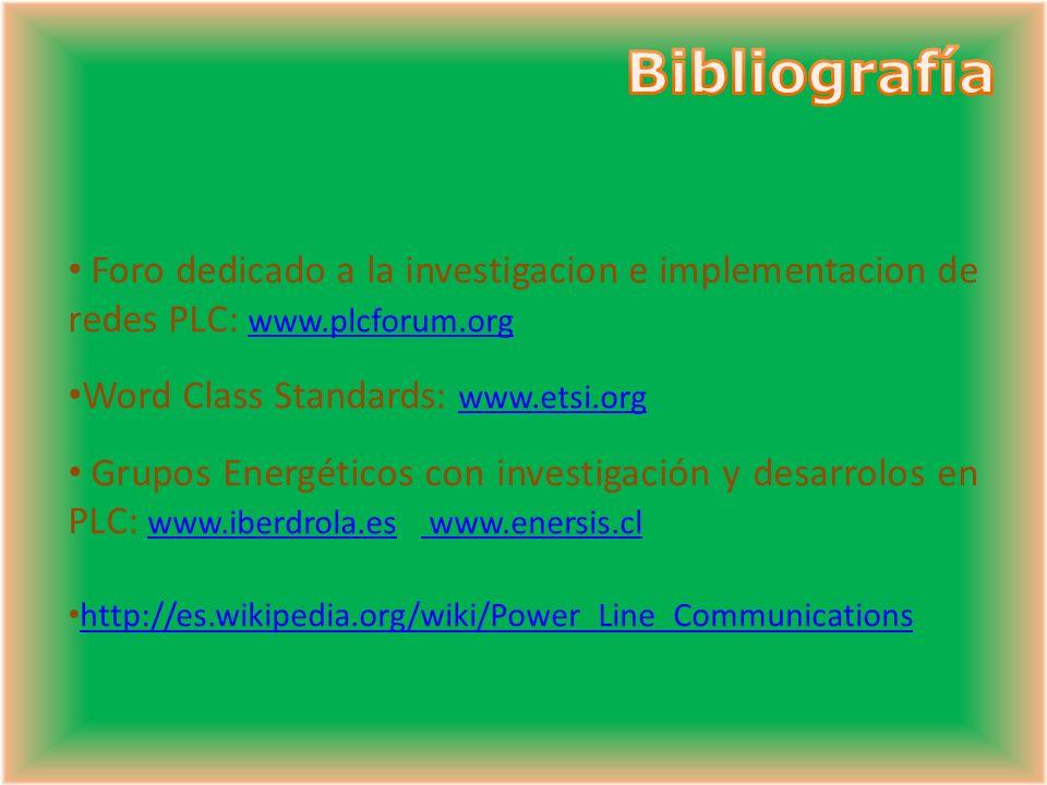 Bibliografía Foro dedicado a la investigacion e implementacion de redes PLC: www.plcforum.org. Word Class Standards: www.etsi.org.