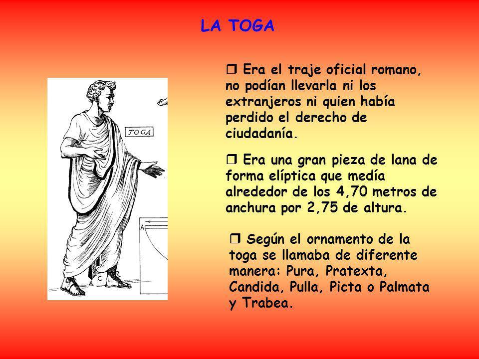 LA TOGA  Era el traje oficial romano, no podían llevarla ni los extranjeros ni quien había perdido el derecho de ciudadanía.