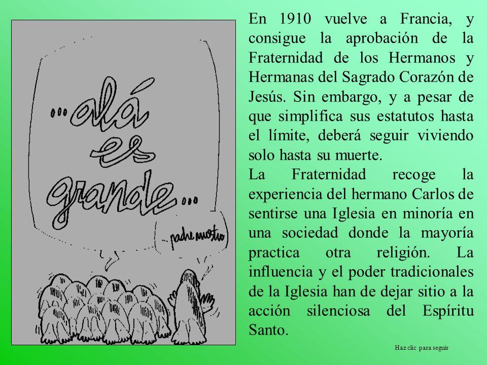 En 1910 vuelve a Francia, y consigue la aprobación de la Fraternidad de los Hermanos y Hermanas del Sagrado Corazón de Jesús. Sin embargo, y a pesar de que simplifica sus estatutos hasta el límite, deberá seguir viviendo solo hasta su muerte.