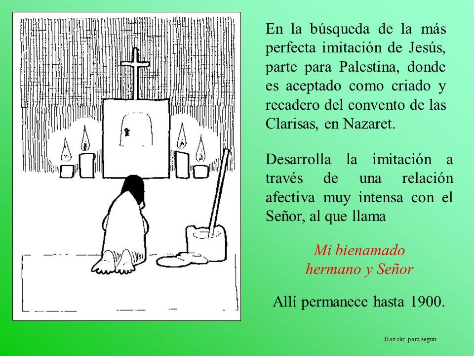 En la búsqueda de la más perfecta imitación de Jesús, parte para Palestina, donde es aceptado como criado y recadero del convento de las Clarisas, en Nazaret.