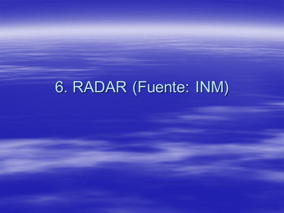 6. RADAR (Fuente: INM)