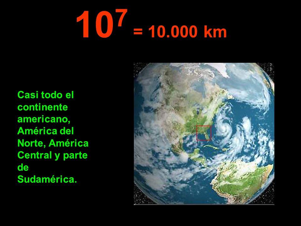 107 = 10.000 km Casi todo el continente americano, América del Norte, América Central y parte de Sudamérica.