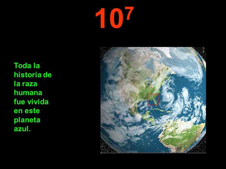 107 Toda la historia de la raza humana fue vivida en este planeta azul.