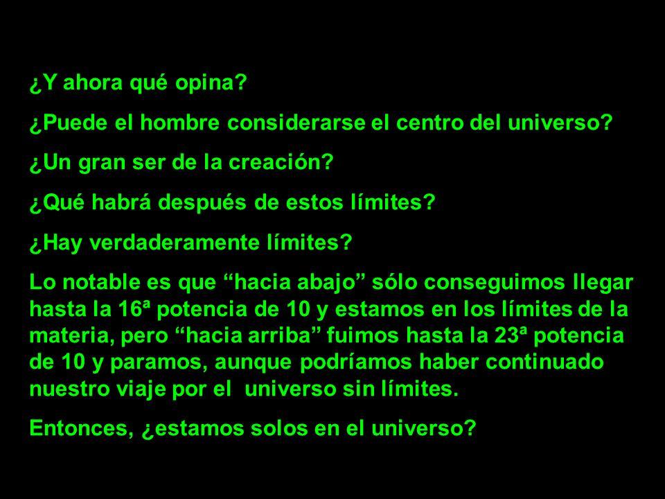 ¿Y ahora qué opina ¿Puede el hombre considerarse el centro del universo ¿Un gran ser de la creación