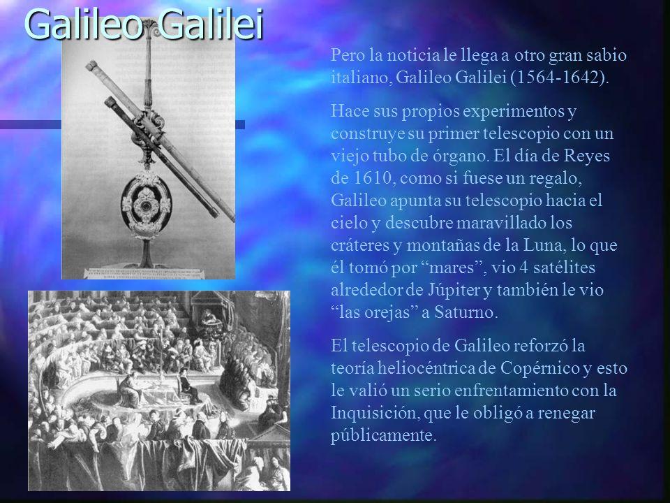 Galileo Galilei Pero la noticia le llega a otro gran sabio italiano, Galileo Galilei (1564-1642).