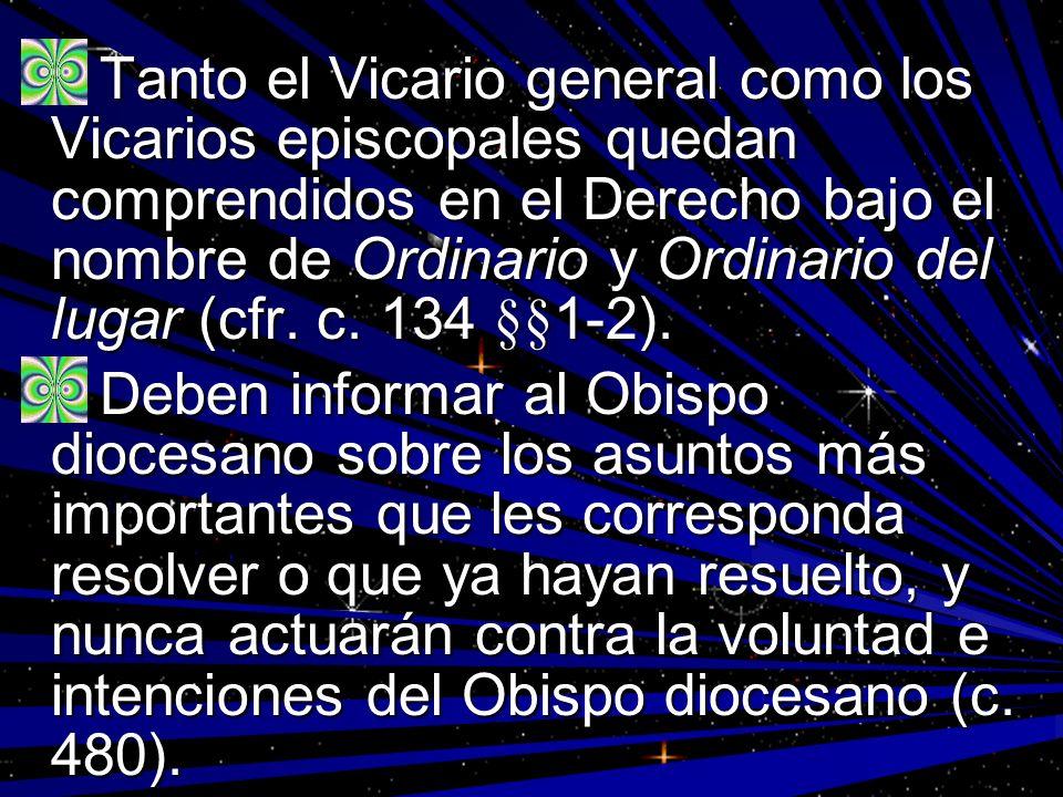 Tanto el Vicario general como los Vicarios episcopales quedan comprendidos en el Derecho bajo el nombre de Ordinario y Ordinario del lugar (cfr. c. 134 §§1-2).