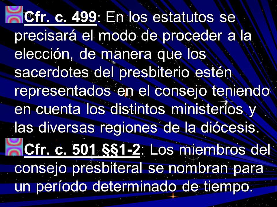 Cfr. c. 499: En los estatutos se precisará el modo de proceder a la elección, de manera que los sacerdotes del presbiterio estén representados en el consejo teniendo en cuenta los distintos ministerios y las diversas regiones de la diócesis.