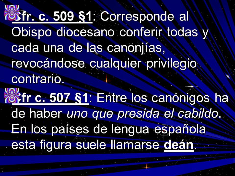 Cfr. c. 509 §1: Corresponde al Obispo diocesano conferir todas y cada una de las canonjías, revocándose cualquier privilegio contrario.