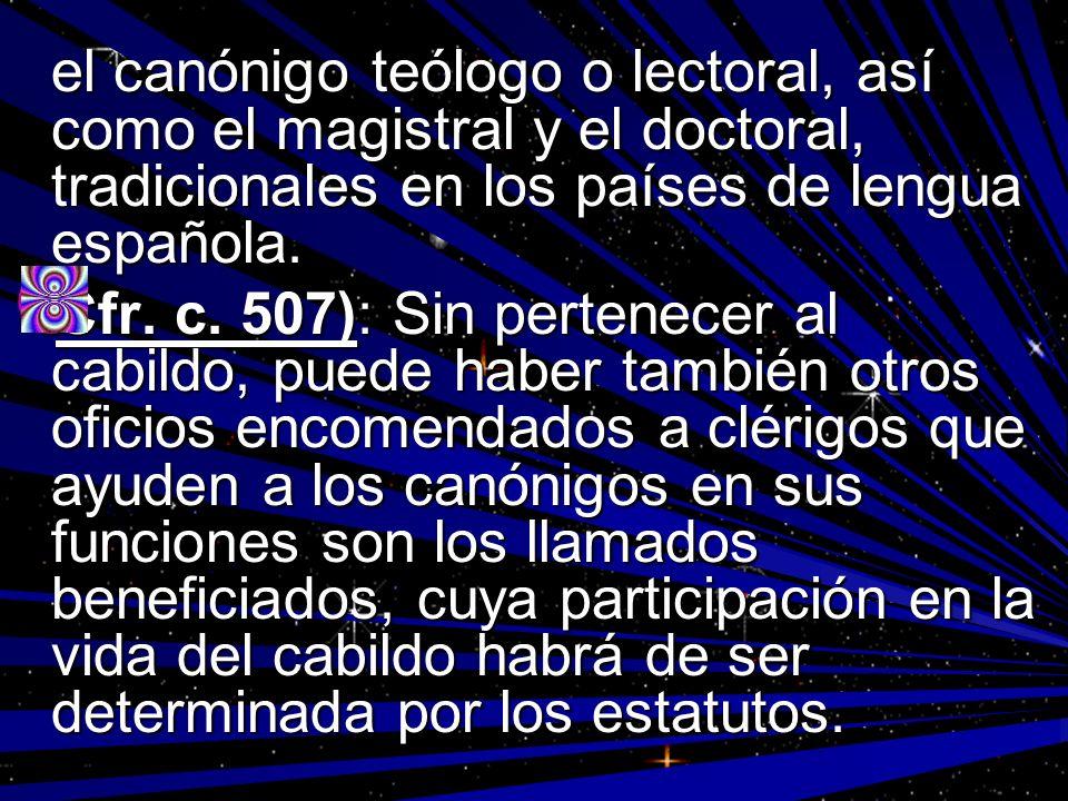 el canónigo teólogo o lectoral, así como el magistral y el doctoral, tradicionales en los países de lengua española.
