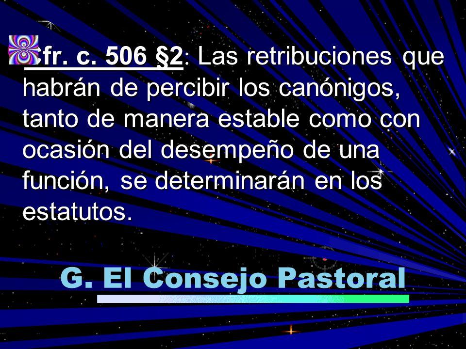 Cfr. c. 506 §2: Las retribuciones que habrán de percibir los canónigos, tanto de manera estable como con ocasión del desempeño de una función, se determinarán en los estatutos.