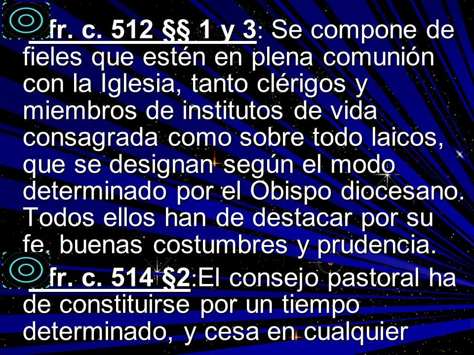 Cfr. c. 512 §§ 1 y 3: Se compone de fieles que estén en plena comunión con la Iglesia, tanto clérigos y miembros de institutos de vida consagrada como sobre todo laicos, que se designan según el modo determinado por el Obispo diocesano. Todos ellos han de destacar por su fe, buenas costumbres y prudencia.