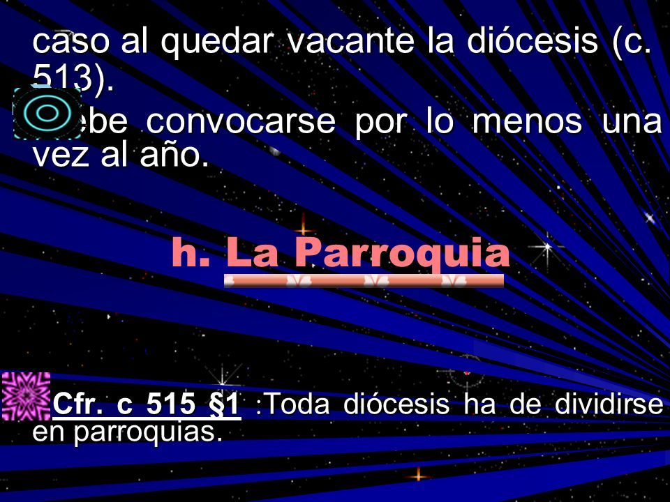 h. La Parroquia caso al quedar vacante la diócesis (c. 513).