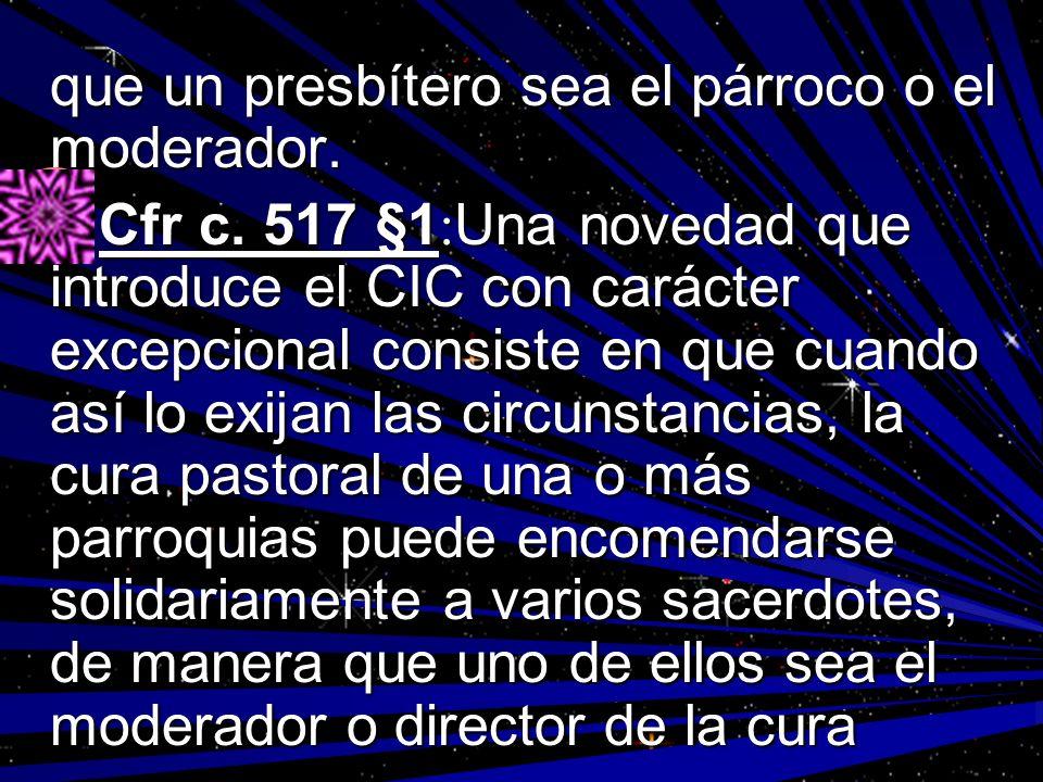 que un presbítero sea el párroco o el moderador.