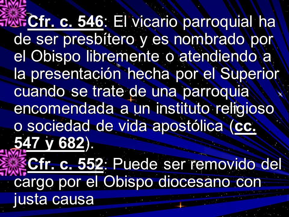 Cfr. c. 546: El vicario parroquial ha de ser presbítero y es nombrado por el Obispo libremente o atendiendo a la presentación hecha por el Superior cuando se trate de una parroquia encomendada a un instituto religioso o sociedad de vida apostólica (cc. 547 y 682).