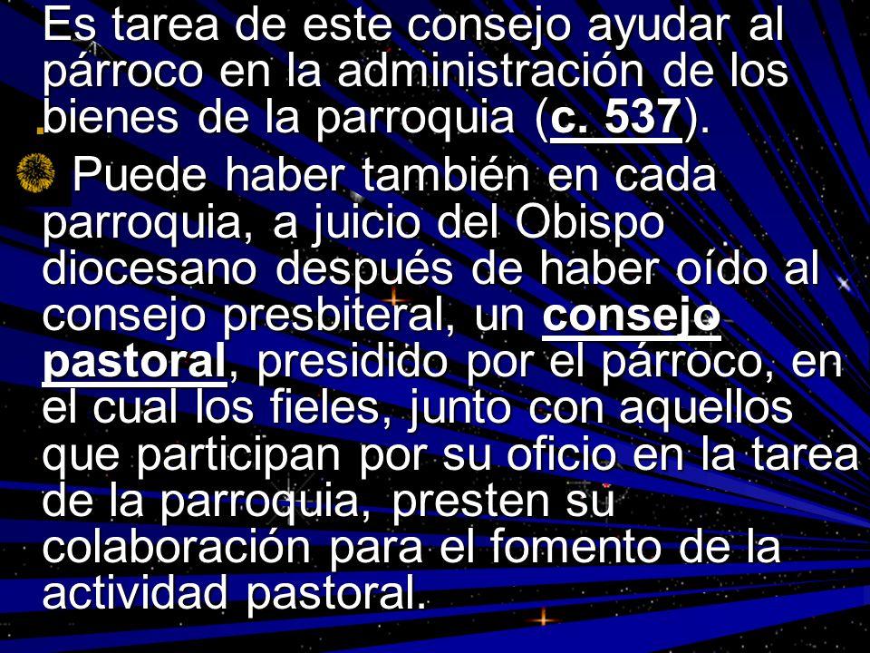 Es tarea de este consejo ayudar al párroco en la administración de los bienes de la parroquia (c. 537).