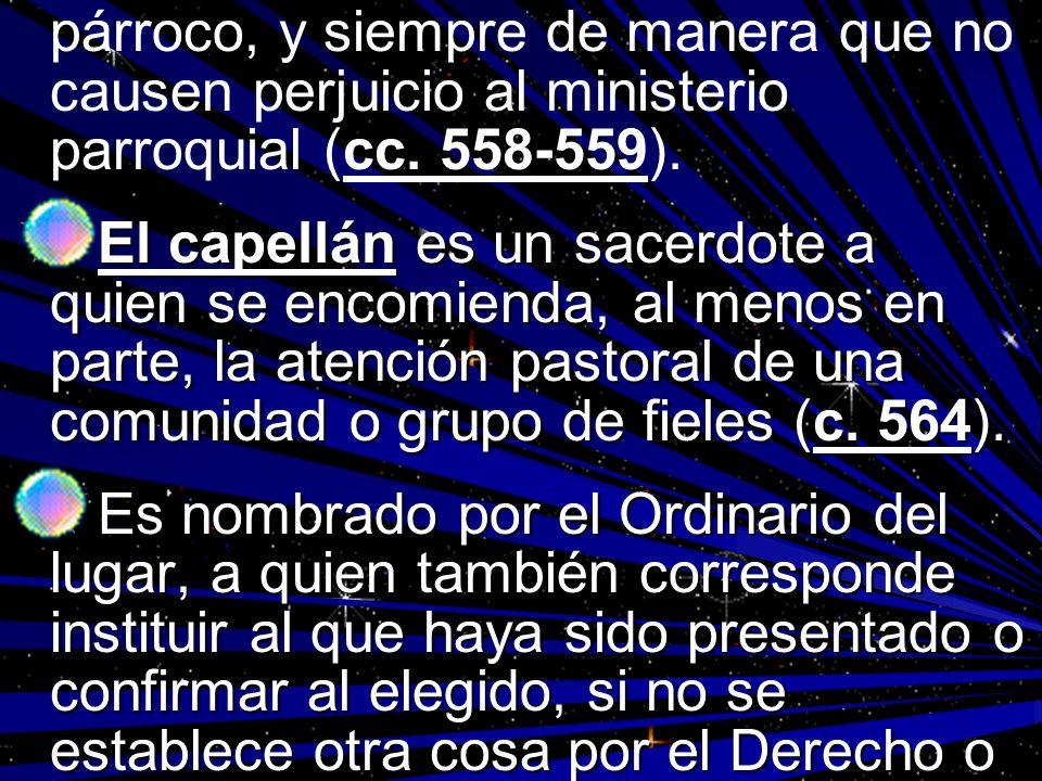 párroco, y siempre de manera que no causen perjuicio al ministerio parroquial (cc. 558-559).