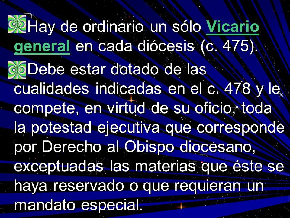 Hay de ordinario un sólo Vicario general en cada diócesis (c. 475).