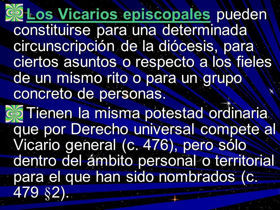 Los Vicarios episcopales pueden constituirse para una determinada circunscripción de la diócesis, para ciertos asuntos o respecto a los fieles de un mismo rito o para un grupo concreto de personas.
