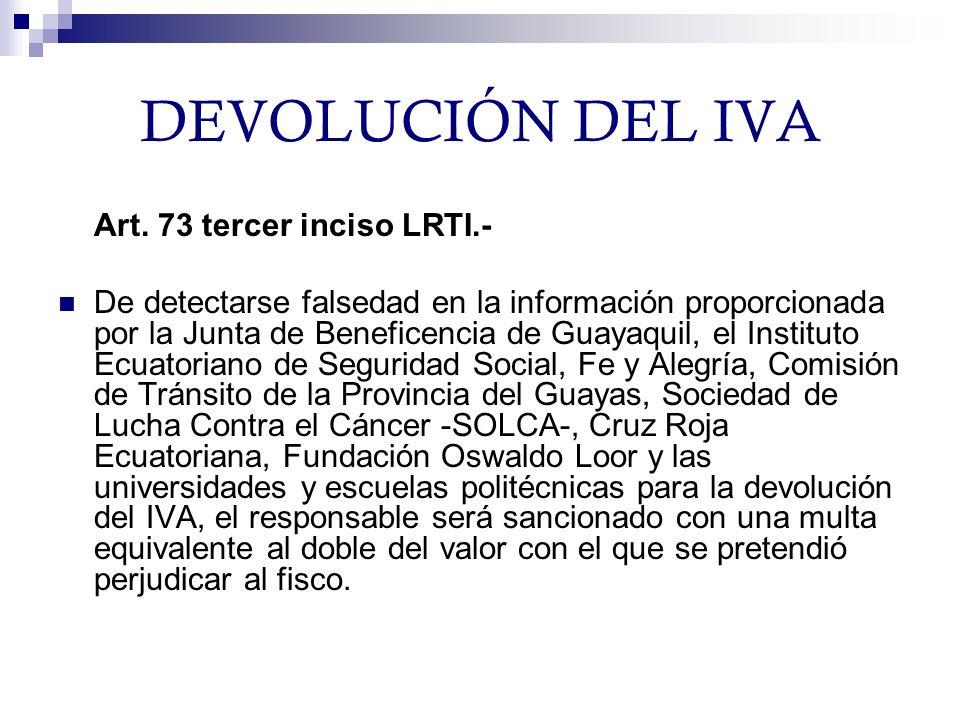DEVOLUCIÓN DEL IVA Art. 73 tercer inciso LRTI.-