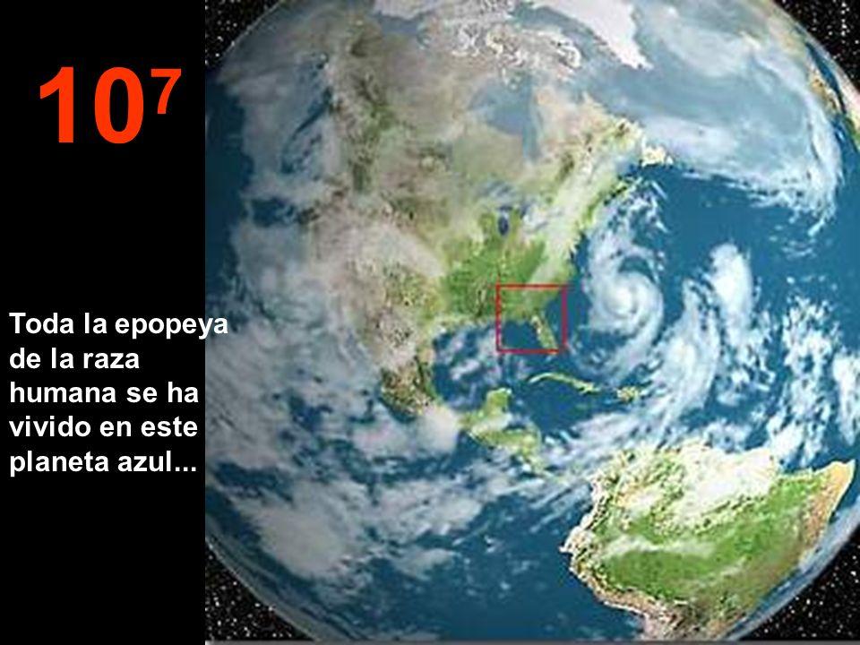 107 Toda la epopeya de la raza humana se ha vivido en este planeta azul...